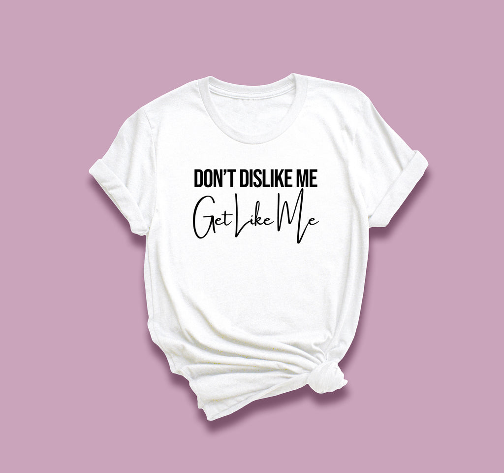 Don't Dislike Me T-Shirt