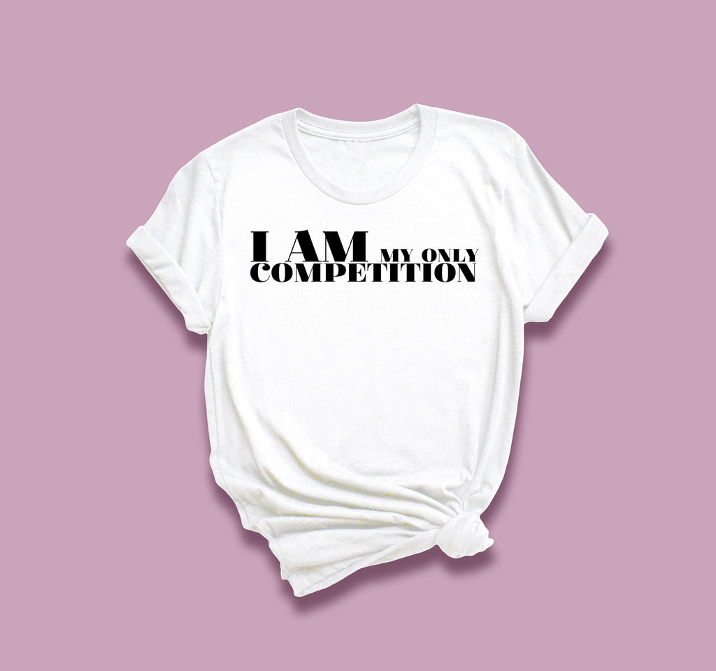 I am My Competition T-Shirt
