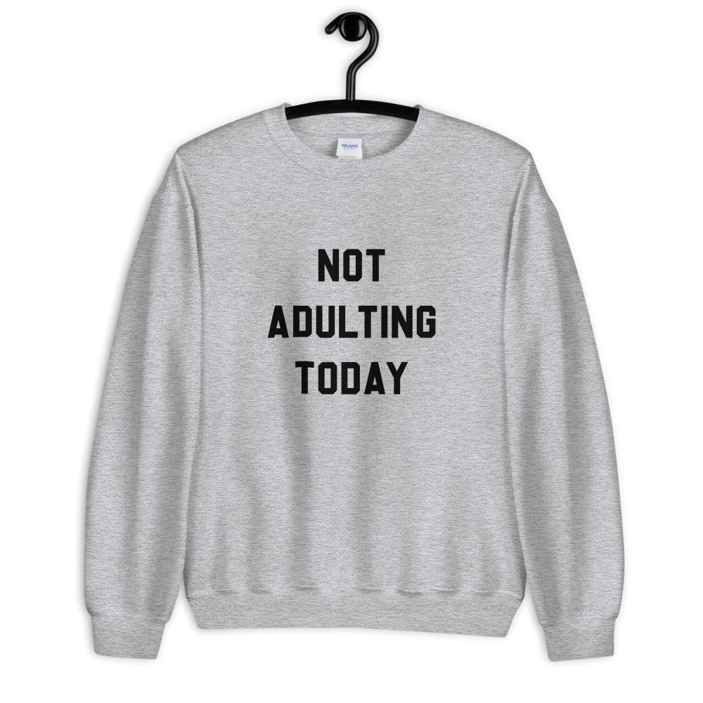 Not Adulting Today Unisex Sweatshirt