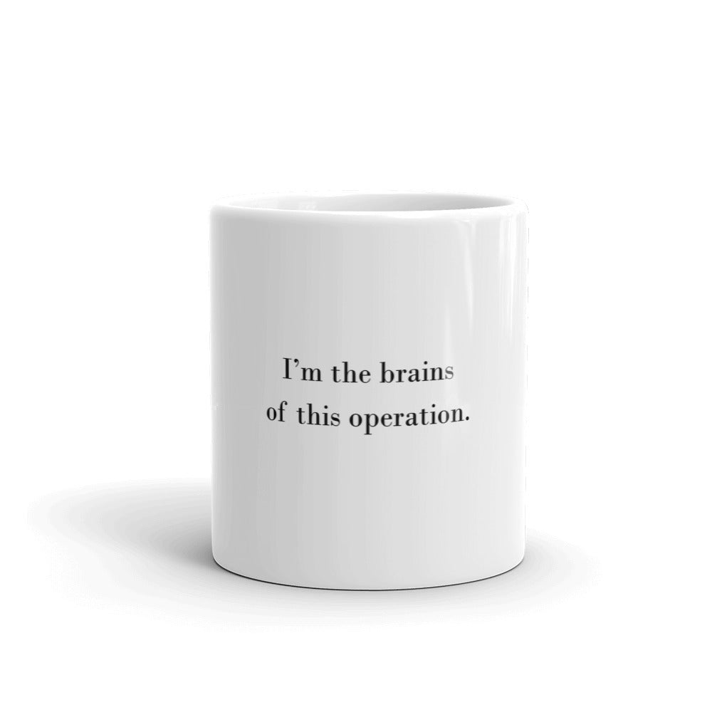 I'm the brains of this operation Mug