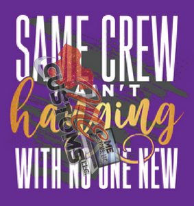 Same Crew....No One New (Iron On Transfer Sheet Only)