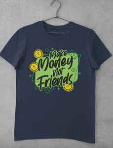Make Money Not Friends...(Iron On Transfer Sheet Only)