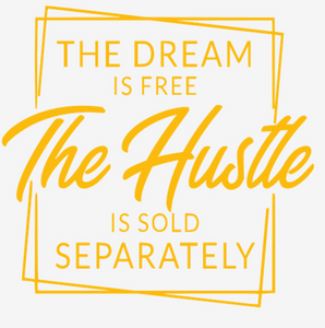 The Dream is Free, The Hustle {GOLD PRINT} (Iron On  Transfer Sheet Only)