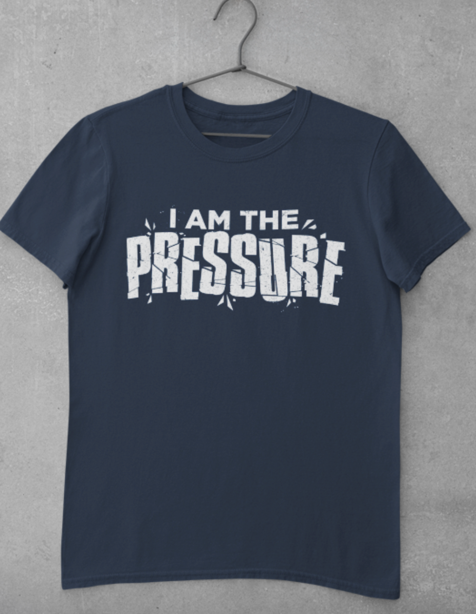 I Am The Pressure...(Iron On Transfer Sheet Only)