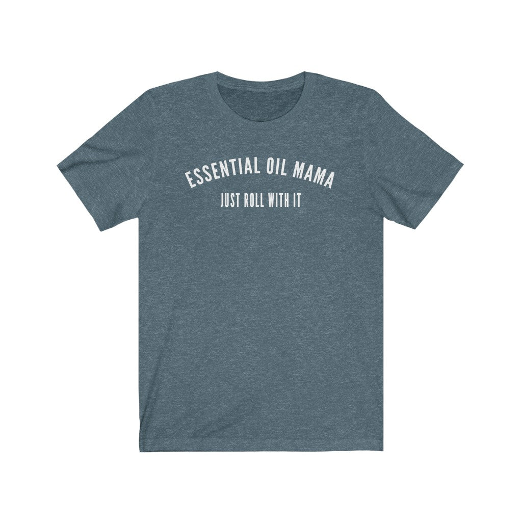 Essential Oil Mama Just Roll With It T-Shirt - cottonwoodbloomco