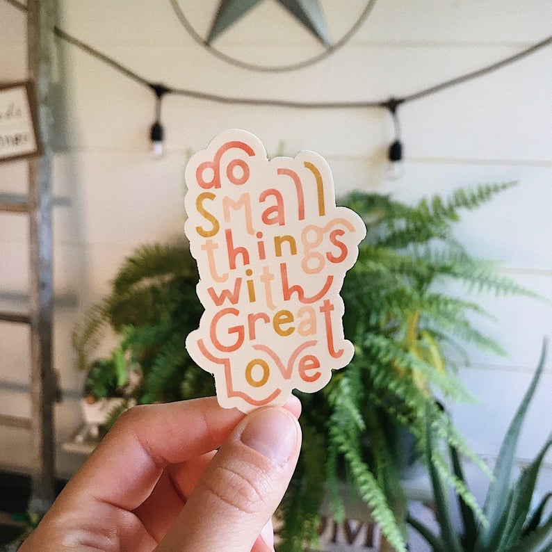 Small Things Great Love Vinyl Sticker