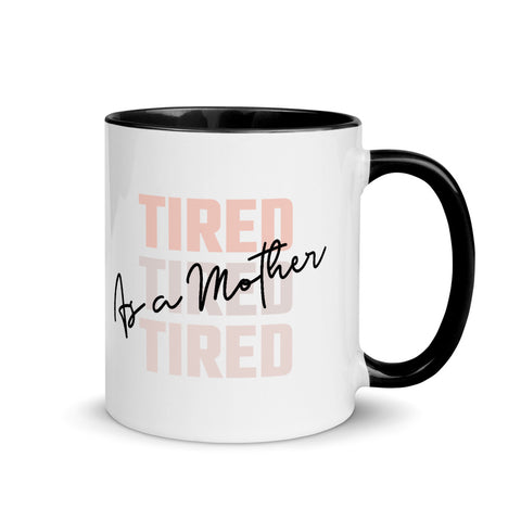 Tired as a Mother - Mug with Color Inside