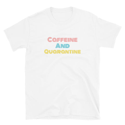 Caffeine and Quarantine - Short-Sleeve Unisex T-Shirt