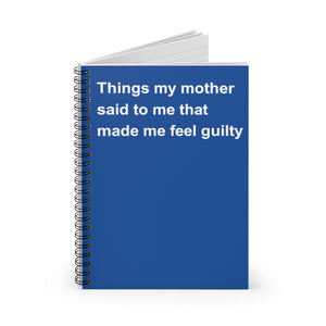 Things My Mother Said To Me That Made Me Guilty Notebook