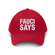 Load image into Gallery viewer, Fauci Says Unisex Twill Hat