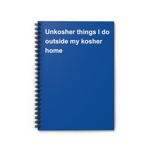 Unkosher things I do outside my Kosher Home Notebook