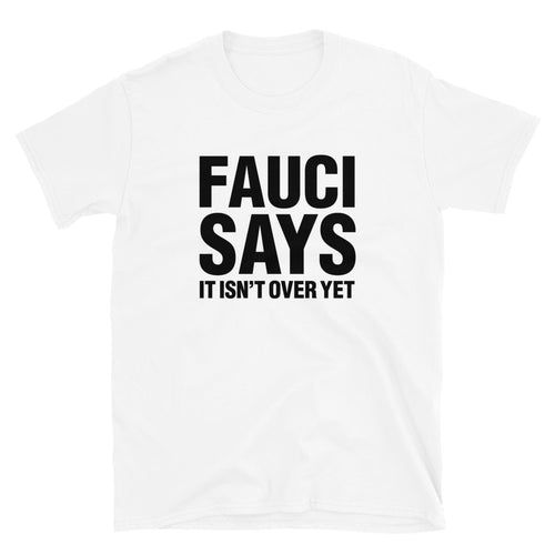 Fauci Says It Isn't Over Yet Unisex T-Shirt