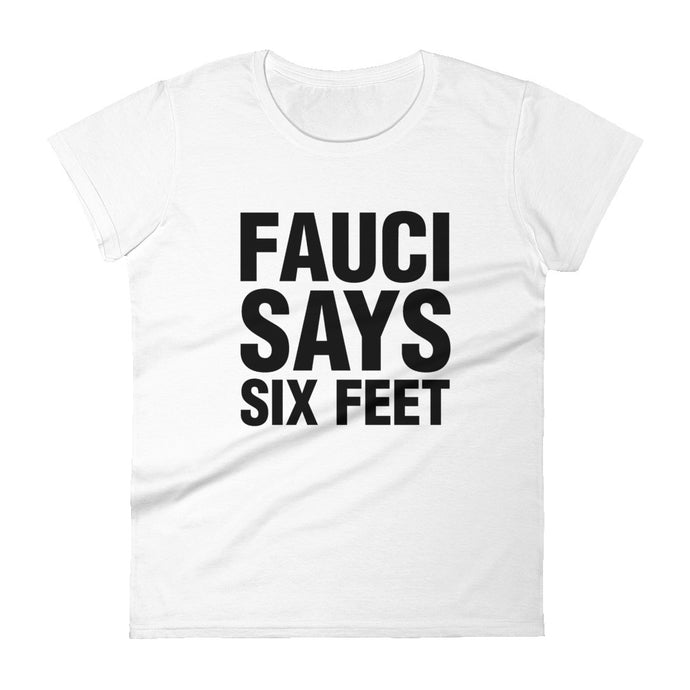 Fauci Says Six Feet Women's T-shirt
