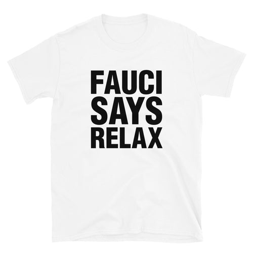 Fauci Says Relax Unisex T-Shirt