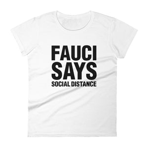 Fauci Says Social Distance Women's T-shirt