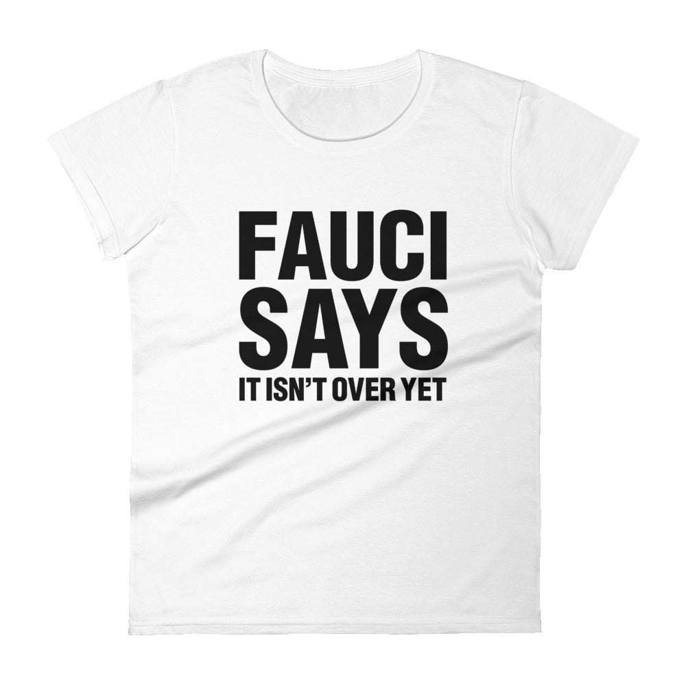 Fauci Says It Isn't Over Yet Women's T-shirt