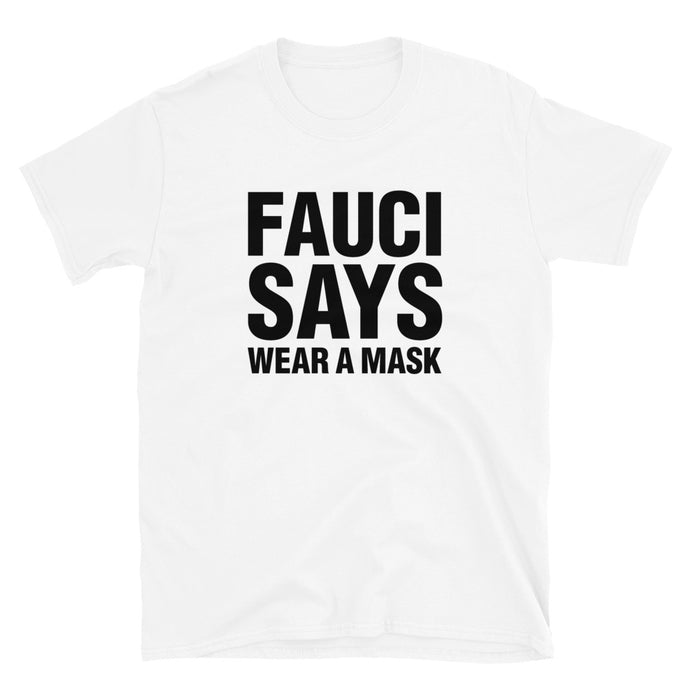 Fauci Says Wear A Mask Unisex T-Shirt
