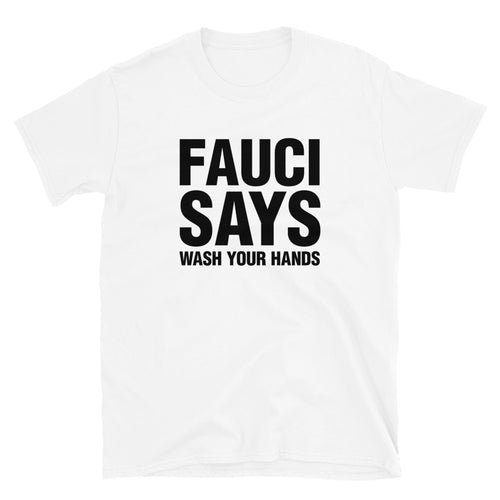 Fauci Says Wash Your Hands Unisex T-Shirt