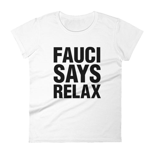 Fauci Says Relax Women's T-shirt
