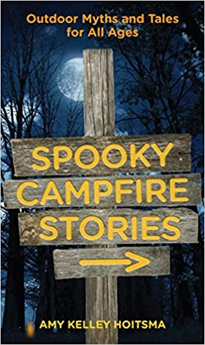 Spooky Campfire Stories by Amy Kelley Hoitsma