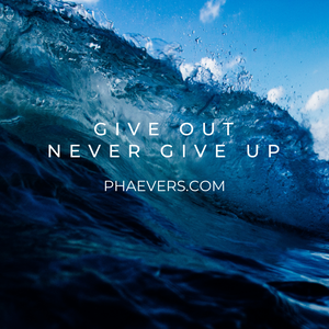 Give Out.  Never Give Up.