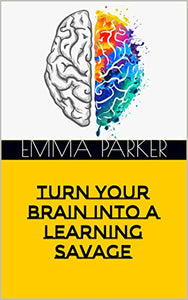 Turn Your Brain Into A Learning Savage