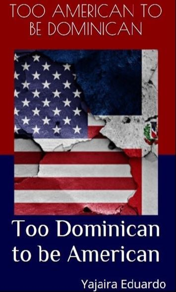 Too Dominican to be American. Too American to be Dominican.