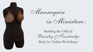 Mannequin in Miniature: Building the Official Burnley & Trowbridge Body for Online Workshops