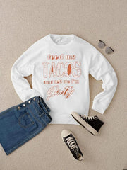 FEED ME TACOS AND TELL ME I'M PRETTY Sweatshirt
