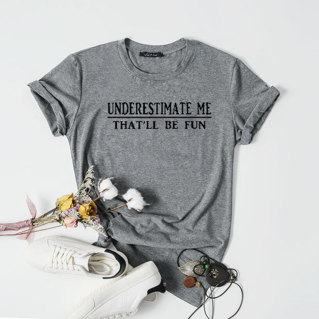 Underestimate Me That'll Be Fun Tee