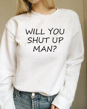 """WILL YOU SHUT UP MAN"" White Sweatshirt"