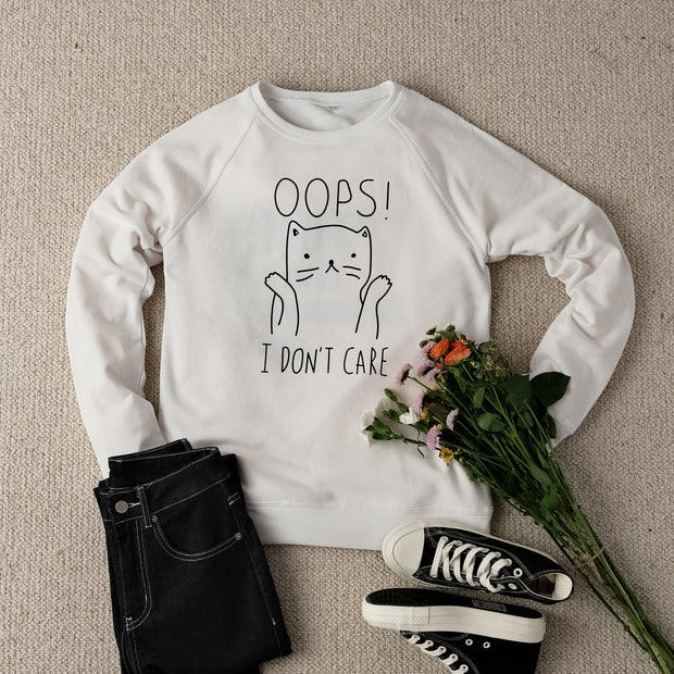 Oops! I Don't Care Sweatshirt