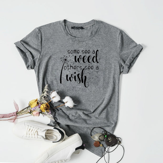 Some See A Weed Others See A Wish Tee