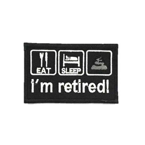 I'm Retired! Embroidery Patch, White on Black
