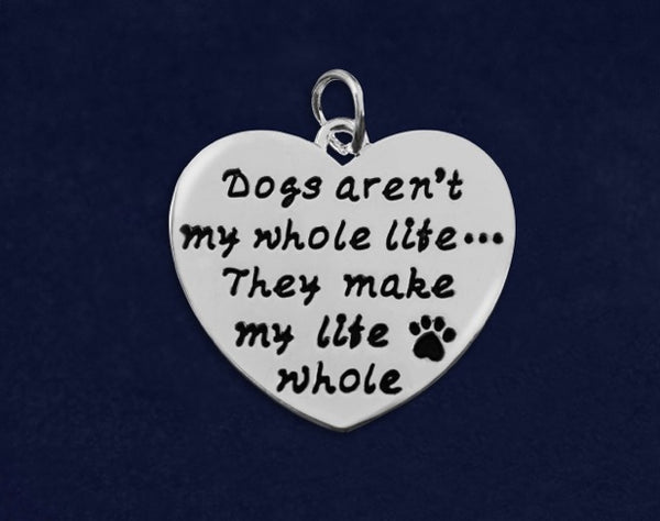 25 Dogs Aren't My Whole Life Charms (25 Charms) - fundraisingforacausecom