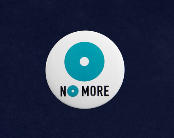 NO MORE Button Pins  - Fundraising For A Cause