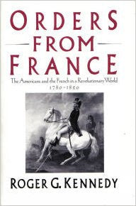 Orders from France: The Americans and the French in a Revolutionary World, 1780-1820