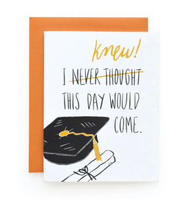 "WILD INK- ""I KNEW THIS DAY WOULD COME"" GRAD CARD"