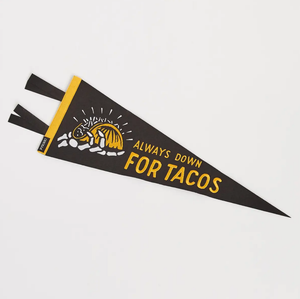 PYKNIC- DOWN FOR TACOS PENNANT