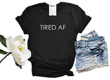 Tired AF T-shirt