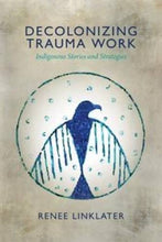 Load image into Gallery viewer, Decolonizing Trauma Work: Indigenous Stories and Strategies
