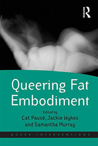 Queering Fat Embodiment (Queer Interventions)