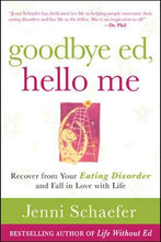 Load image into Gallery viewer, Goodbye Ed, Hello Me: Recover from Your Eating Disorder and Fall in Love with Life