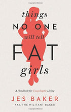 Load image into Gallery viewer, Things No One Will Tell Fat Girls: A Handbook for Unapologetic Living