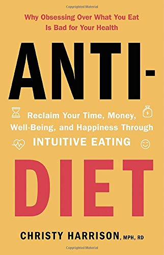 Anti-Diet: Reclaim Your Time, Money, Well-Being, and Happiness Through Intuitive Eating