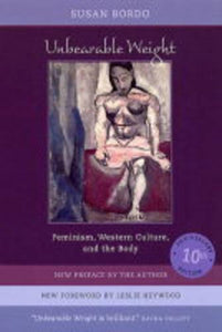 Unbearable Weight: Feminism, Western Culture, and the Body, Tenth Anniversary Edition