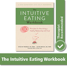 Load image into Gallery viewer, The Intuitive Eating Workbook: Ten Principles for Nourishing a Healthy Relationship with Food (A New Harbinger Self-Help Workbook)