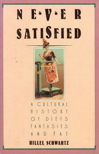 Never Satisfied: A Cultural History of Diets, Fantasies and Fat