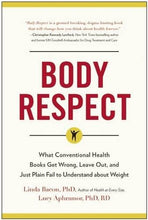 Load image into Gallery viewer, Body Respect: What Conventional Health Books Get Wrong, Leave Out, and Just Plain Fail to Understand about Weight