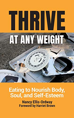 Thrive at Any Weight: Eating to Nourish Body, Soul, and Self-Esteem